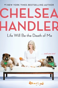 Life Will Be the Death of Me - Chelsea Handler pdf download