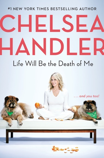Life Will Be the Death of Me by Chelsea Handler PDF Download