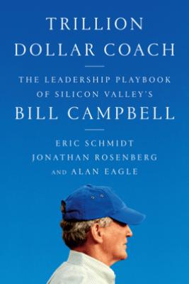 Trillion Dollar Coach - Eric Schmidt, Jonathan Rosenberg & Alan Eagle