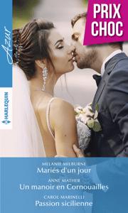 Mariés d'un jour - Un manoir en Cornouailles - Passion sicilienne - Melanie Milburne, Anne Mather & Carol Marinelli pdf download