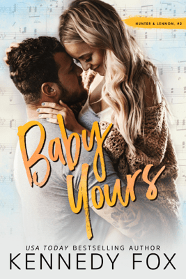 Baby Yours (Hunter & Lennon, #2) - Kennedy Fox pdf download