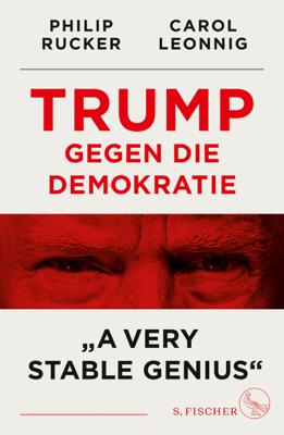 Trump gegen die Demokratie – »A Very Stable Genius« - Carol Leonnig & Philip Rucker pdf download