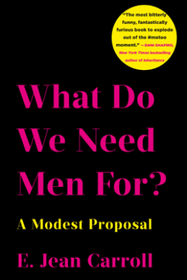 What Do We Need Men For? - E. Jean Carroll