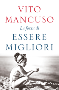 La forza di essere migliori - Vito Mancuso pdf download