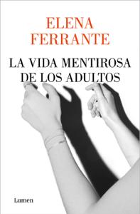 La vida mentirosa de los adultos - Elena Ferrante pdf download