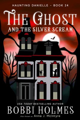 The Ghost and the Silver Scream - Bobbi Holmes