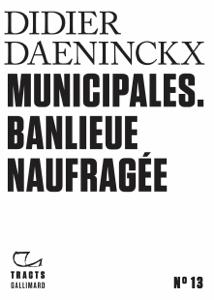 Tracts (N°13) - Municipales. Banlieue naufragée - Didier Daeninckx pdf download
