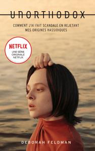 Unorthodox : L'autobiographie à l'origine de la série Netflix - Deborah Feldman & Michel Laporte pdf download