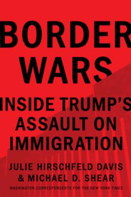 Border Wars - Julie Hirschfeld Davis & Michael D. Shear