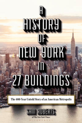 A History of New York in 27 Buildings - Sam Roberts