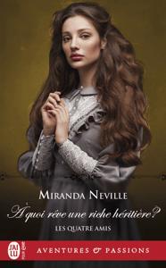 Les quatre amis (Tome 2) - À quoi rêve une riche héritière ? - Miranda Neville pdf download
