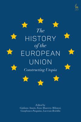 The History of the European Union - Giuliano Amato, Enzo Moavero-Milanesi, Gianfranco Pasquino & Lucrezia Reichlin