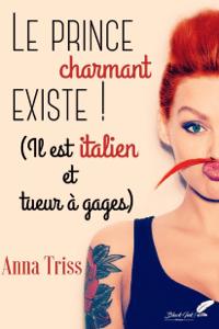Le prince charmant existe ! Il est italien et tueur à gages - Anna Triss pdf download