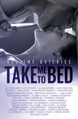 Take Me To Bed: Bedtime Quickies Collection - Alex Grayson, Gianna Gabriela, Lauren Dawes, A.C. Williams, A.M. Wilson, A.J. Alexander, Ali Dean, Amali Rose, Anna Bishop Barker, Anna Brooks, Aurora Rose Reynolds, Brittany Crowley, Cary Hart, Cassandra Robbins, Claire C. Riley, Danielle Norman, D.M. Earl, Erica Marselas, Esther E. Schmidt, Flora Burgos, Freya Barker, Heidi McLaughlin, HL Nighbor, J.D. Hollyfield, Jessica Marin, K.L. Clare, Kally Ash, K. L. Donn, Lia Fairchild, Meagan Brandy, Melissa Toppen, Michelle Dare, Monica DeSimone, S.L. Sterling, S.R. Grey, Shari J. Ryan, Sienna Snow & Yolanda Olson pdf download