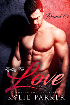 Fighting for Love: A Boxing Romance - Kylie Parker