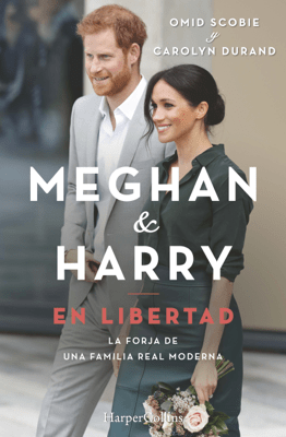 Meghan & Harry. En libertad - Carolyn Durand & Omid Scobie pdf download
