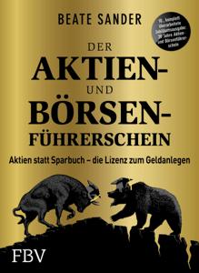 Der Aktien- und Börsenführerschein – Jubiläumsausgabe - Beate Sander pdf download