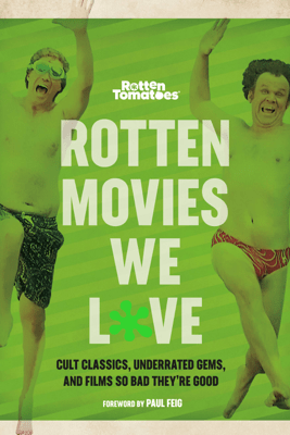 Rotten Movies We Love - The Editors of Rotten Tomatoes & Paul Feig