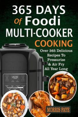 365 Days Of Foodi Multi-Cooker Cooking - Morris Faye