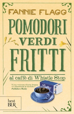 Pomodori verdi fritti al caffè di Whistle Stop - Fannie Flagg pdf download
