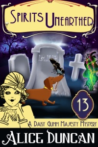 Spirits Unearthed (A Daisy Gumm Majesty Mystery, Book 13) - Alice Duncan pdf download