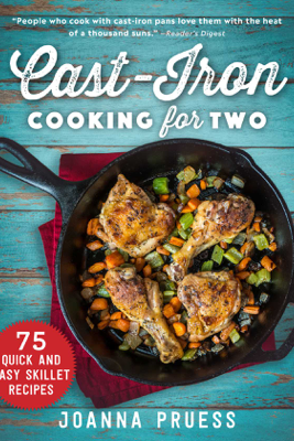 Cast-Iron Cooking for Two - Joanna Pruess