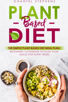 Plant-Based DietThe Simple Plant Base Diet Meal Plan - Chantel Stephens