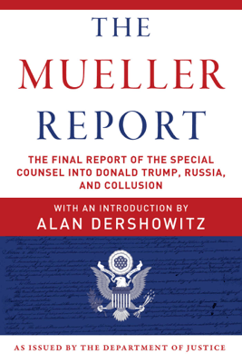 The Mueller Report - Robert S. Mueller, Special Counsel's Office U.S. Department of Justice & Alan Dershowitz pdf download