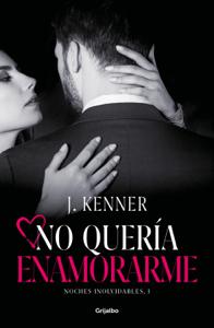 No quería enamorarme (Noches inolvidables 1) - J. Kenner pdf download