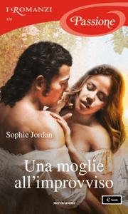 Una moglie all'improvviso (I Romanzi Passione) - Sophie Jordan pdf download
