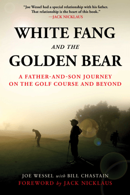 White Fang and the Golden Bear - Joe Wessel, Bill Chastain & Jack Nicklaus