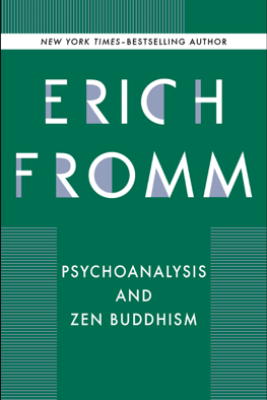 Psychoanalysis and Zen Buddhism - Erich Fromm