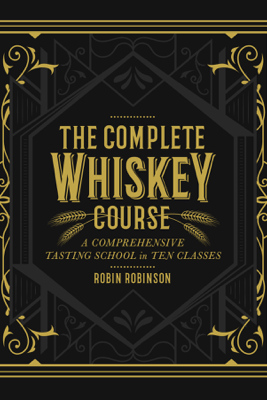 The Complete Whiskey Course - Robin Robinson