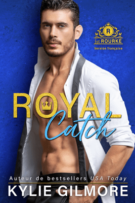 Royal Catch - Version française (Les Rourke, t. 1) - Kylie Gilmore pdf download