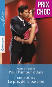 Pour l'amour d'Ana - Le prix de la passion - Maisey Yates & Trish Morey pdf download