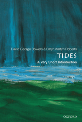 Tides: A Very Short Introduction - David George Bowers & Emyr Martyn Roberts