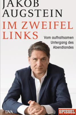 Im Zweifel links - Jakob Augstein