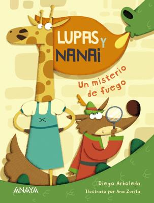 Lupas y Nanai. Un misterio de fuego - Diego Arboleda & Ana Zurita pdf download