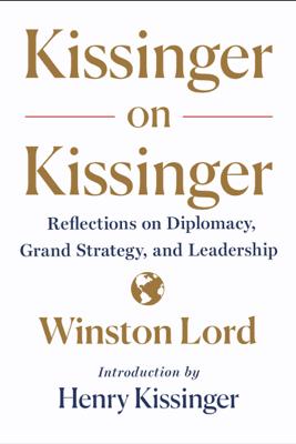 Kissinger on Kissinger - Winston Lord & Henry Kissinger