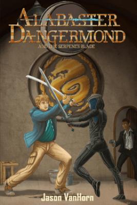 Alabaster Dangermond and the Serpent's Blade - Jason VanHorn