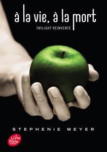 Saga Twilight - À la vie, à la mort - Twilight réinventé - Stephenie Meyer pdf download