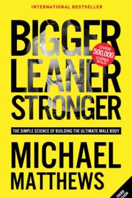 Bigger Leaner Stronger - Michael Matthews