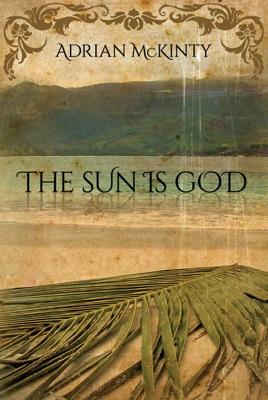 The Sun Is God - Adrian McKinty pdf download