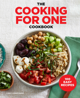 The Cooking for One Cookbook: 100 Easy Recipes - Cindy Kerschner pdf download