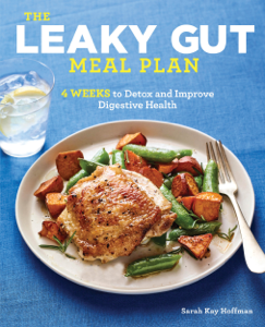 The Leaky Gut Meal Plan: 4 Weeks to Detox and Improve Digestive Health - Sarah Kay Hoffman pdf download