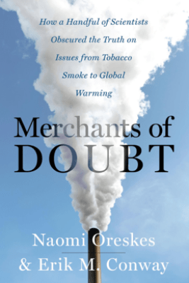 Merchants of Doubt - Naomi Oreskes & Erik M. Conway