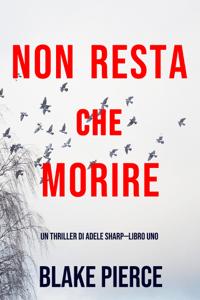 Non resta che morire (Un thriller di Adele Sharp—Libro Uno) - Blake Pierce pdf download