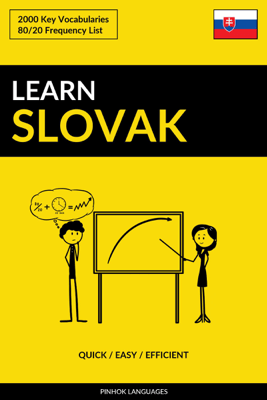 Learn Slovak: Quick / Easy / Efficient: 2000 Key Vocabularies - Pinhok Languages