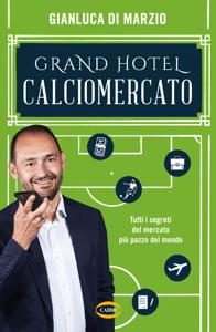Grand Hotel Calciomercato - Gianluca Di Marzio pdf download