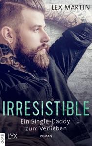 Irresistible - Ein Single-Daddy zum Verlieben - Lex Martin pdf download